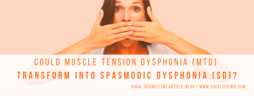 Could Muscle Tension Dysphonia (MTD) Transform into Spasmodic Dysphonia (SD)?